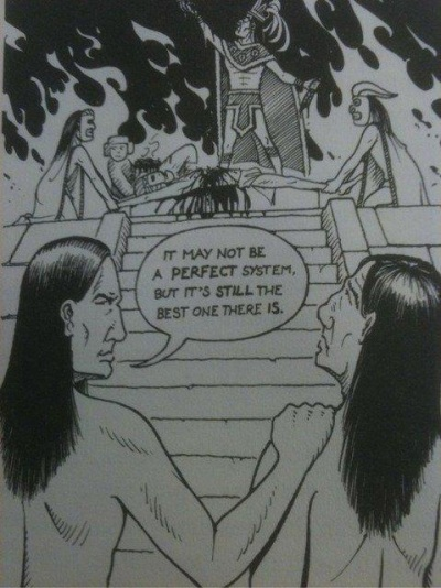 It may not be a perfect system, but it's the best system there is - Aztec, Mayan Indians burning a person at the stake???